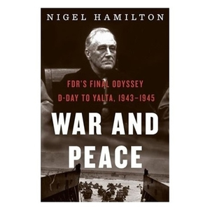 War and Peace: FDR's Final Odyssey: D-Day to Yalta 1943-1945 [Hardcover]